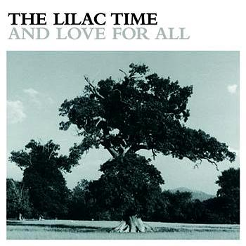 The Lilac Time - And Love For All