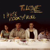 T.Love - I Hate Rock'N'Roll