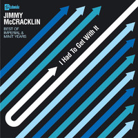 Jimmy McCracklin - I Had To Get With It: The Best Of The Imperial & Minit Years