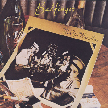 Badfinger - Wish You Were Here