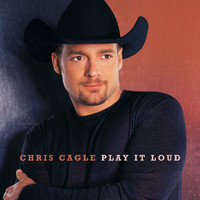 Chris Cagle - Play It Loud