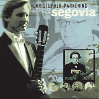 Christopher Parkening - Christopher Parkening Celebrates Segovia