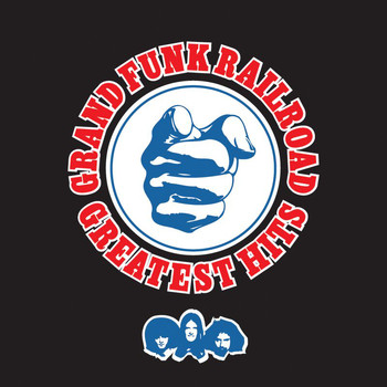 Grand Funk Railroad - Greatest Hits: Grand Funk Railroad (Remastered)