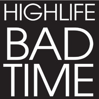 Highlife - Bad Time