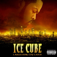 Ice Cube - Laugh Now, Cry Later (Explicit)