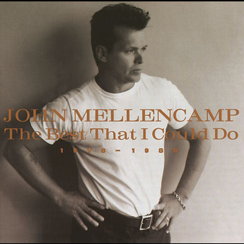John Mellencamp - The Best That I Could Do 1978 - 1988