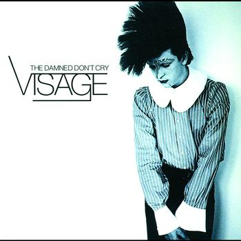 Visage - The Damned Don't Cry