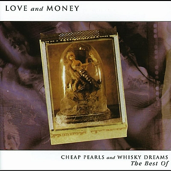 Love & Money - Cheap Pearls And Whisky Dreams: The Best Of