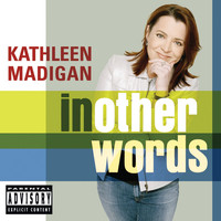 Kathleen Madigan - In Other Words (U.S. PA Version [Explicit])