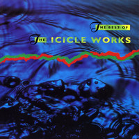 The Icicle Works - The Best of the Icicle Works (Explicit)