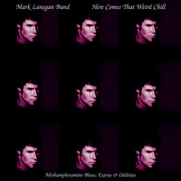 Mark Lanegan - Here Comes That Weird Chill (Methamphetamine Blues, Extras and Oddities)