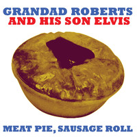 Grandad Roberts And His Son Elvis - Meat Pie, Sausage Roll