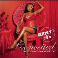 Remy Ma - Conceited (There's Something About Remy) (Explicit)