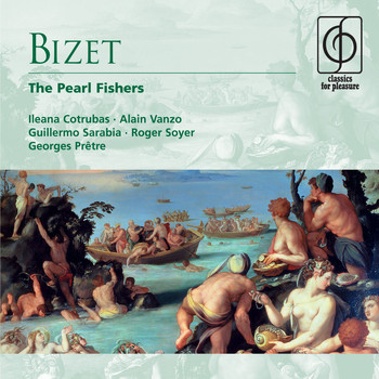 Ileana Cotrubas/Alain Vanzo/Guillermo Sarabia/Roger Soyer/Georges Prêtre - Bizet: The Pearl Fishers