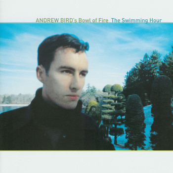 Andrew Bird's Bowl Of Fire - The Swimming Hour