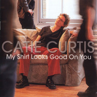 Catie Curtis - My Shirt Looks Good On You
