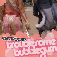 Electrocute - Troublesome Bubblegum (Explicit)