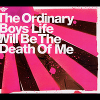 The Ordinary Boys - Life Will Be The Death Of Me