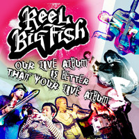 Reel Big Fish - Our Live Album Is Better Than Your Live Album (Explicit)
