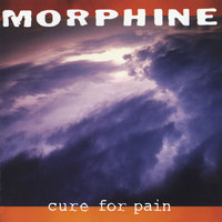 Morphine - Cure For Pain (Explicit)