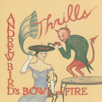 Andrew Bird's Bowl Of Fire - Thrills