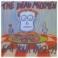 The Dead Milkmen - Eat Your Paisley (Explicit)