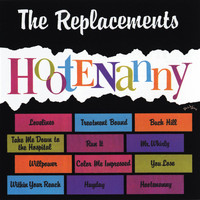 The Replacements - Hootenanny (Explicit)