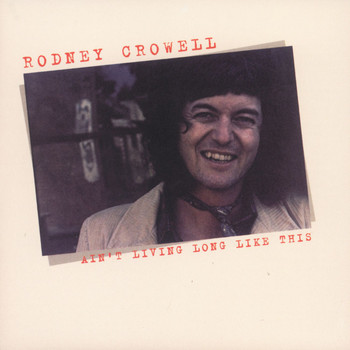 RODNEY CROWELL - Ain't Living Long Like This (Explicit)
