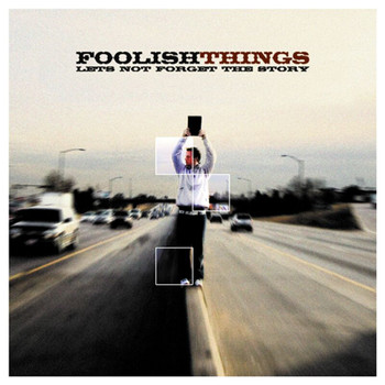 Foolish Things - Let's Not Forget The Story