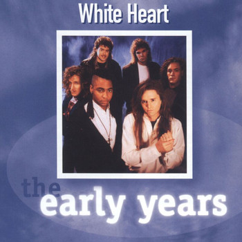 Whiteheart - The Early Years - Whiteheart