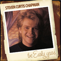 Steven Curtis Chapman - The Early Years