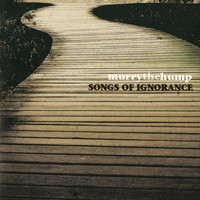 Murry The Hump - Songs Of Ignorance