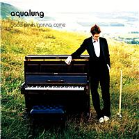 Aqualung - Good Times Gonna Come