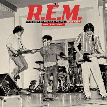 R.E.M. - And I Feel Fine.....The Best Of The IRS Years 82-87 Collector's Edition