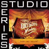 Big Daddy Weave - Every Time I Breathe [Studio Series Performance Track]