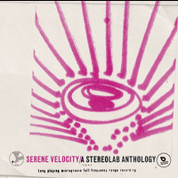 Stereolab - Serene Velocity - A Stereolab Anthology