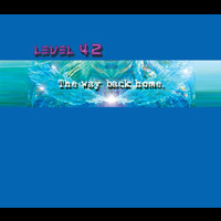 Level 42 - The Way Back Home