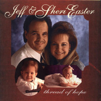 Jeff And Sheri Easter - Thread Of Hope