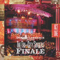 Donald Lawrence & The Tri-City Singers - Finale Act I