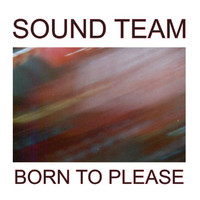 Sound Team - Born To Please