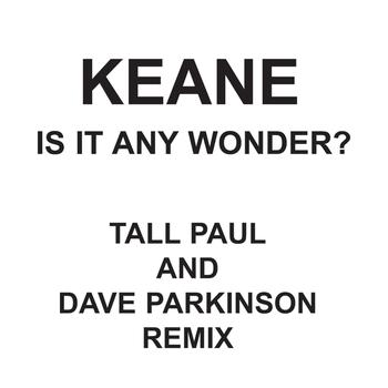 Keane - Is It Any Wonder? (Tall Paul & Dave Parkinson Edit)