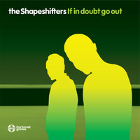 The Shapeshifters - If In Doubt Go Out