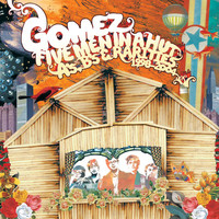 Gomez - Five Men In A Hut (A's, B's And Rarities: 1998 - 2004)