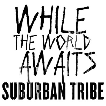 Suburban Tribe - While The World Awaits