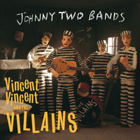 Vincent Vincent And The Villains - Johnny Two Bands/Seven Inch Record