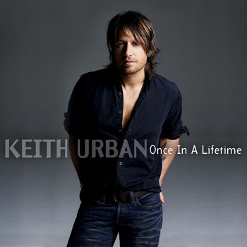 Keith Urban - Once In A Lifetime