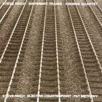 Steve Reich w/ Pat Metheny - Different Trains / Electric Counterpoint