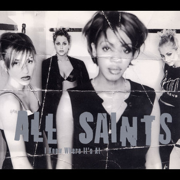 All Saints - I Know Where It's At (All Saints /)