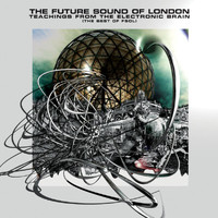The Future Sound of London - Teachings From The Electronic Brain