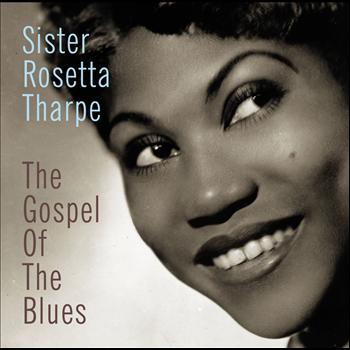 Sister Rosetta Tharpe - The Gospel Of The Blues